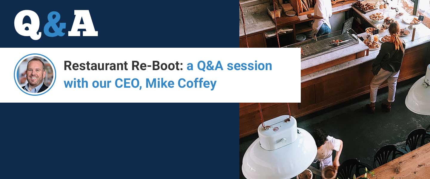 Restaurant Re-Boot: a Q&A session with our CEO, Mike Coffey